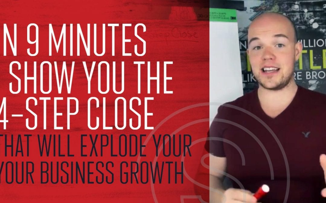 In 9 Minutes, I Show You The 4-step Close That Will Explode Your Business Growth