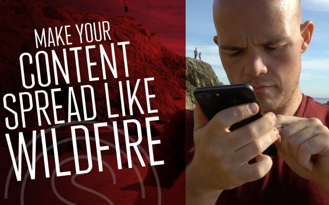 Content Marketing 2018 — How To Make Your Content Spread Like Wildfire