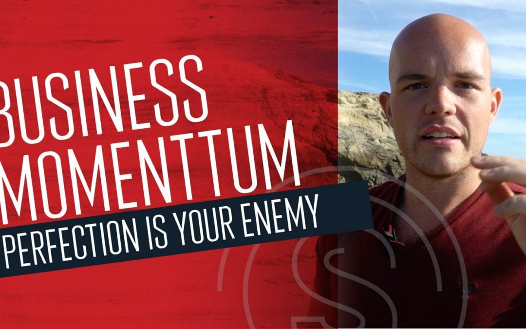 Business Momentum — Perfection is Your Enemy if You Want To Grow Your Business