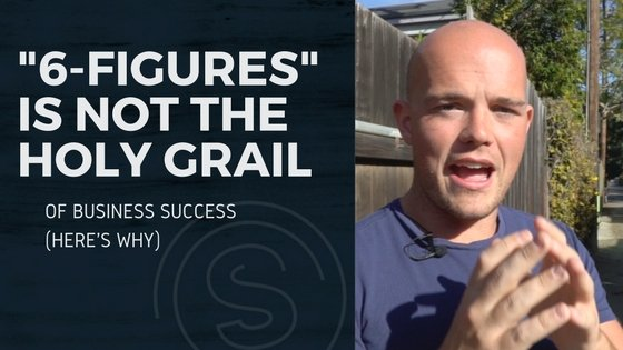 "Getting to ""Six Figures"" is NOT The Holy Grail of Business Success"