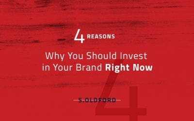 4 Reasons Why You Should Invest in Your Brand Right Now