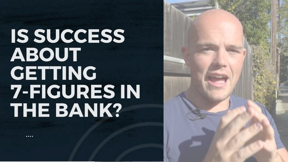 Is Success About Getting 7-Figures in The Bank
