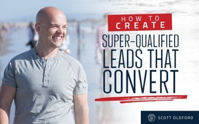 How To Create Super Qualified Leads That Convert
